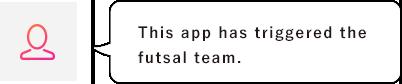This app has triggered the futsal team.